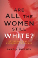 Are All the Women Still White? : Rethinking Race, Expanding Feminisms