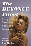 The Beyonce Effect : Essays on Sexuality, Race and Feminism