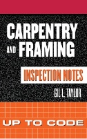 Carpentry and Framing Inspection Notes: Inspecting Commercial, Industrial, and Residential Construction