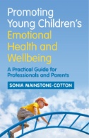 Book cover of Promoting Young Children's Emotional Health and WellbeingA Practical Guide for Professionals and Parents - click to open in a new window