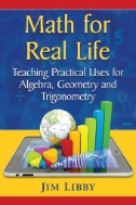 Math for Real Life : Teaching Practical Uses for Algebra, Geometry and Trigonometry