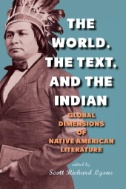 The World, the Text, and the Indian : Global Dimensions of Native American Literature