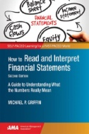How to Read and Interpret Financial Statements : A Guide to Understanding What the Numbers Mean to You