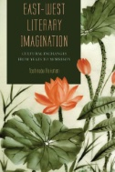 East-West Literary Imagination : Cultural Exchanges From Yeats to Morrison