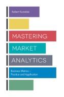 Mastering Market Analytics : Business Metrics – Practice and Application