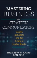 Mastering Business for Strategic Communicators : Insights and Advice From the C-suite of Leading Brands