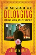 In Search of Belonging : Latinas, Media, and Citizenship