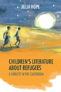 Children's Literature About Refugees : A Catalyst in the Classroom