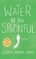 Water by the Spoonful by Quiara Alegria Hudes