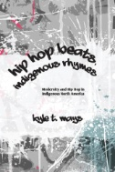 Hip Hop Beats, Indigenous Rhymes: Modernity and Hip Hop in Indigenous North America