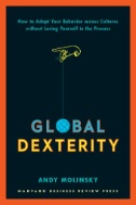Cover Art for Global Dexterity : How to Adapt Your Behavior Across Cultures Without Losing Yourself in the Process by Molinsky, Andy