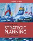 Essentials of Strategic Planning in Healthcare by Jeffrey P. Harrison