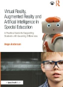 Virtual Reality, Augmented Reality and Artificial Intelligence in Special Education : A Practical Guide to Supporting Students with Learning Differences