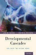 Developmental Cascades : Building the Infant Mind