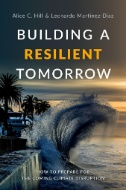 Building a resilient tomorrow : how to prepare for the coming climate disruption