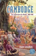 Cambodge: The Cultivation of a Nation, 1860-1945 by Penny Edwards