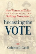 Recasting the Vote : How Women of Color Transformed the Suffrage Movement