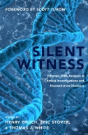 Silent Witness : Forensic DNA Evidence in Criminal Investigations and Humanitarian Disasters