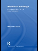 Relational Sociology : A New Paradigm for the Social Sciences