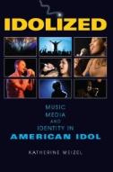 Idolized : Music, Media, and Identity in American Idol
