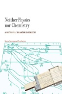 Neither Physics nor Chemistry: A History of Quantum Chemistry Image