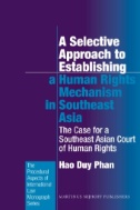A Selective Approach to Establishing a Human Rights Mechanism in Southeast Asia : The Case for a Southeast Asian Court of Human Rights