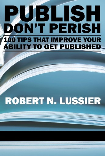 Title: Publish Don't Perish: 100 Tips That Improve Your Ability to Get Published