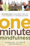 Book cover for One-Minute Mindfulness: 50 Simple Ways to Find Peace, Clarity, and New Possibilities in a Stressed-out World