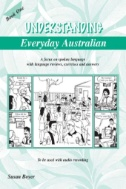 Understanding Everyday Australian : A Focus on Spoken Language with Language Reviews, Exercises and Answers