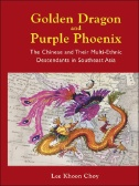 Golden Dragon and Purple Phoenix : The Chinese and Their Multi-ethnic Descendants in Southeast Asia