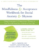Cover image for The Mindfulness and Acceptance Workbook for Social Anxiety and Shyness : Using Acceptance and Commitment Therapy to Free Yourself From Fear and Reclaim Your Life