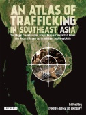 Atlas of Trafficking in Southeast Asia, An : The Illegal Tra...