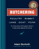 Butchering Poultry, Rabbit, Lamb, Goat, and Pork : The Comprehensive Photographic Guide to Humane Slaughtering and Butchering