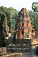 A Heritage of Ruins : The Ancient Sites of Southeast Asia an...