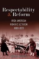 Respectability and Reform: Irish American Women's Activism, 1880-1920