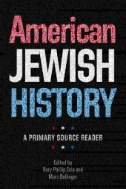 American Jewish History : A Primary Source Reader