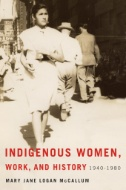 Indigenous Women, Work, and History : 1940-1980