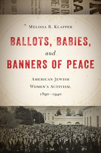 Ballots, Babies, and Banners of Peace : American Jewish Women's Activism, 1890-1940 - Cover Art - link to Jumpstart item record