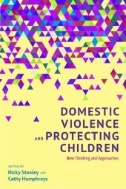 Domestic Violence and Protecting Children : New Thinking and Approaches