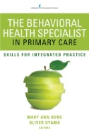 The-Behavioral-Health-Specialist-in-Primary-Care-:-Skills-for-Integrated-Practice