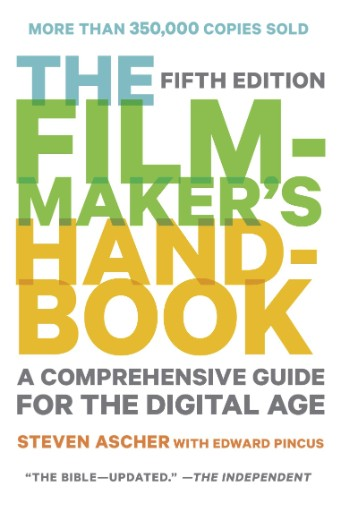 The Filmmaker's Handbook : A Comprehensive Guide for the Digital Age: Fifth Edition