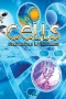 Cells : Experience Life at Its Tiniest