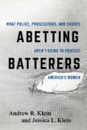 Abetting Batterers : What Police, Prosecutors, and Courts Aren't Doing to Protect America's Women