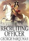 The Recruiting Officer : 'Crimes, Like Virtues, Are Their Own Rewards.'