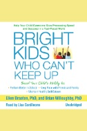 Bright Kids Who Can't Keep Up: Help Your Child Overcome Slow Processing Speed and Succeed in a Fast-paced World - Audiobook