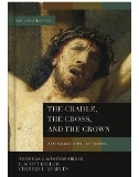 The-Cradle,-the-Cross,-and-the-Crown-:-An-Introduction-to-the-New-Testament