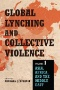 Global Lynching and Collective Violence : Volume 2: The Americas and Europe