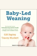 Baby-Led Weaning: The Essential Guide to Introducing Solid Foods - and Helping Your Baby to Grow Up a Happy and Confident Eater - Audiobook