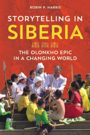 Storytelling in Siberia : The Olonkho Epic in a Changing World