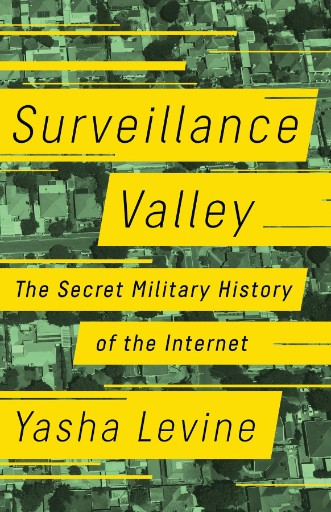 Surveillance Valley: The Secret Military History of the Internet cover